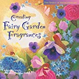 Creating Fairy Garden Fragrances (The Spirit of aromatherapy)
