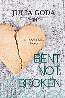 Bent Not Broken: A Cedar Creek Novel by [Goda, Julia]