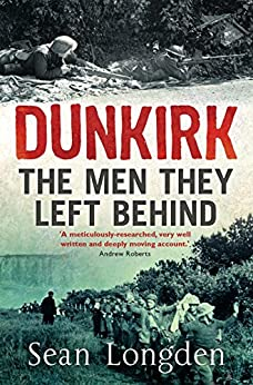 Dunkirk: The Men They Left Behind by [Longden, Sean]