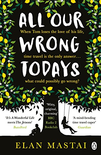 All Our Wrong Todays: A BBC Radio 2 Book Club Choice 2017