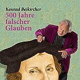 Konrad Beikircher ´500 Jahre falscher Glauben´ bestellen bei Amazon.de