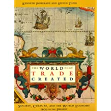 The World That Trade Created: Society, Culture, and the World Economy, 1400 to the Present: Culture, Society and the World Economy, 1400-1918 (Sources and Studies in World History)