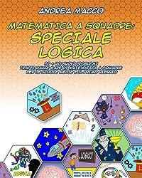 Matematica A Squadre: Speciale Logica: 50 + 20 Nuovi Problemi Tratti dalle Gare di Matematica a Squadre  per le Scuole Medie e il Primo Biennio
