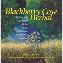 Blackberry Cove Herbal: Magic & Healing with Common Wayside Plants in the Appalachian Wise Woman Tradition: Magic and Healing with Common Wayside Plants