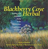 Blackberry Cove Herbal: Healing With Common Herbs in  the Appalachian Wise-Woman Tradition