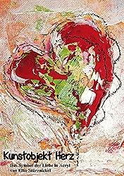 Kunstobjekt Herz (Tischaufsteller DIN A5 hoch): Das Symbol der Liebe in Acryl (Tischaufsteller, 14 Seiten) (CALVENDO Kunst)