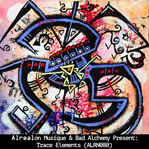 Alrealon Musique & Bad Alchemy Present: Trace Elements -