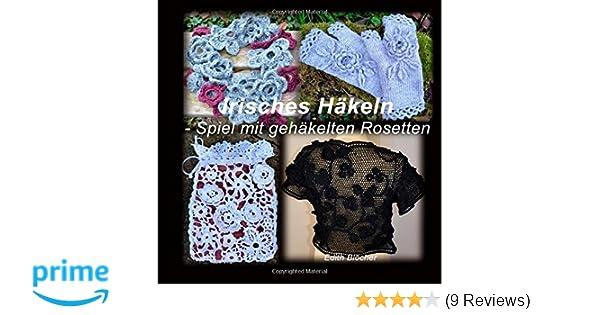 Irisches Haekeln - Spiel mit gehaekelten Rosetten: Amazon.de: Edith ...