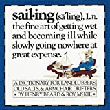 Sailing - A Sailor's Dictionary - A Dictionary for Landlubbers, Old Salts, & Armchair Drifters by Henry Beard (1981-01-04)