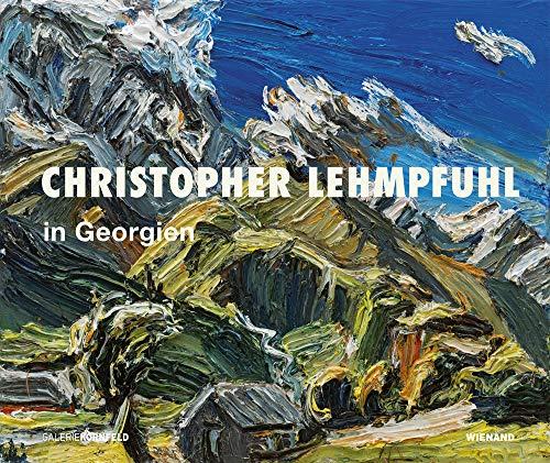Christopher Lehmpfuhl in Georgien: Katalog zur Ausstellung in der Galerie Kornfeld Berlin 2018