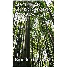 ARCTURIAN CONSCIOUSNESS LANGUAGE OF LIGHT (English Edition)