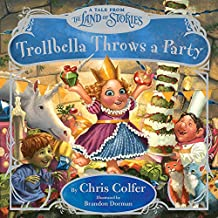 Trollbella Throws a Party: A Tale from the Land of Stories
