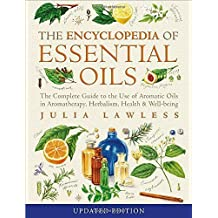 Encyclopedia of Essential Oils: The complete guide to the use of aromatic oils in aromatherapy, herbalism, health and well-being by Julia Lawless (2014-09-25)