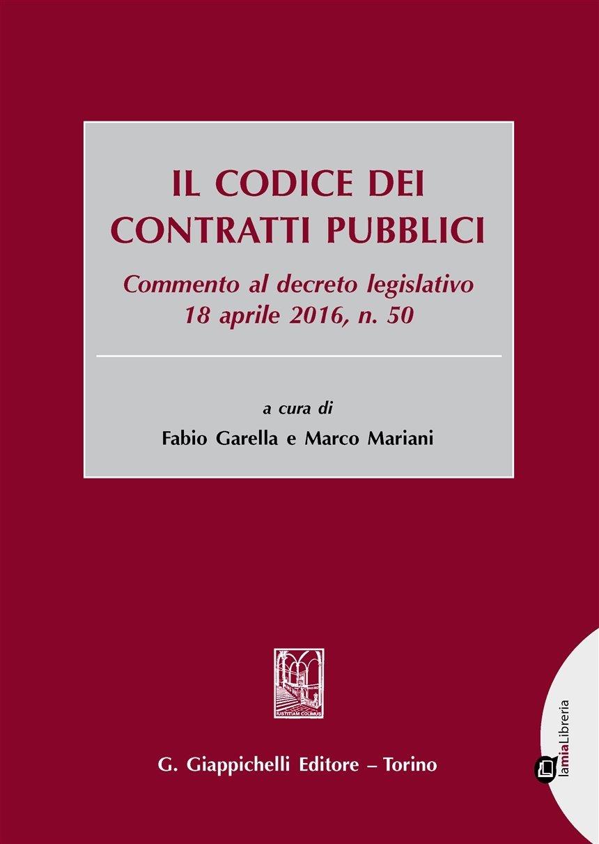 Il codice dei contratti pubblici. Commento al decreto legislativo 18 aprile 2016, n. 50. Con aggior