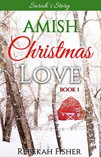 Amish Christmas Romance Sarah S Story Amish Christmas Love Book 1