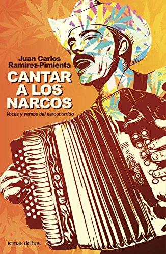 Descargar Libro Cantar a los narcos: Voces y versos del narcotráfico de Juan Carlos Ramirez Pimienta