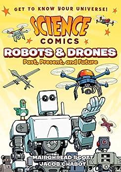 Science Comics: Robots and Drones: Past, Present, and Future Descargar Epub