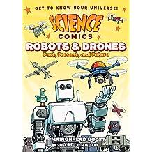 Science Comics: Robots & Drones: Past, Present & Future
