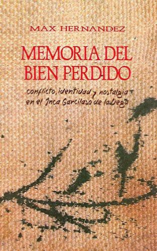 Memoria del bien perdido: Conflicto, identidad y nostalgia en el Inca Garcilaso de la Vega por Max Hernández