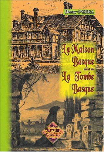 La Maison basque (Notes & impr. sur), suivi de : la Tombe basque par Henry O'Shea