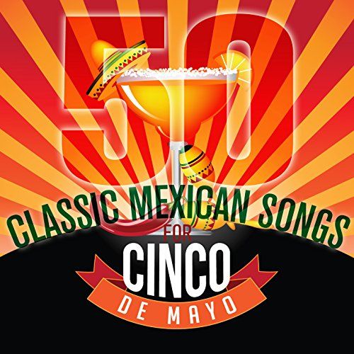 50 Classic Mexican Songs for Cinco De Mayo