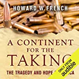 A Continent for the Taking: The Tragedy and Hope of Africa