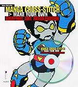 Manga Cross-Stitch: Make your own Graphic Art Needlework (Book + CD)