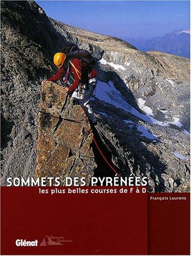 Sommets des Pyrénées : Les plus belles courses de F à D par François Laurens