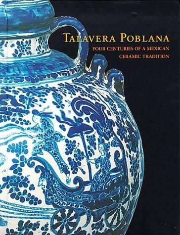 Talavera Poblana: Four Centuries of a Mexican Ceramic Tradition por Americas