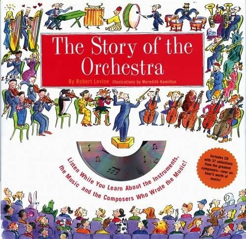 Story of the Orchestra: Listen While You Learn About the Instruments, the Music and the Composers Who Wrote the Music! par Robert Levine