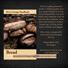 River Cottage Handbook No. 3 BREAD | Guide to baking yeast & non-yeast breads at home from simple white loaf and traditional classics - sourdough ciabatta pizza and naan bread to potato bread rye tortilla croissants breads & bagels (2012)