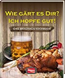 Wie gärt es dir? Ich hopfe gut!: Das Brauhaus Kochbuch