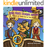 Space Pirate Treasure Hunting: Riches of Gold and of the Heart: (How to be a Space Pirate) (Illustrated Children's Bedtime Story Book for Ages 1 - 9 with ... Princess and Dragon Children's Books)