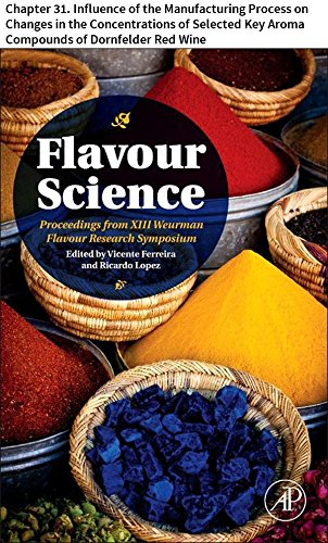 Flavour Science: Chapter 31. Influence of the Manufacturing Process on Changes in the Concentrations of Selected Key Aroma Compounds of Dornfelder Red Wine (English Edition)