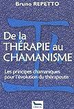 De la thérapie au chamanisme - Les principes chamaniques pour l'évolution du thérapeute