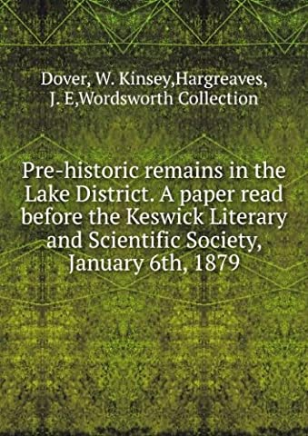 Pre-historic remains in the Lake District. A paper read before the Keswick Literary and Scientific Society, January 6th, 1879