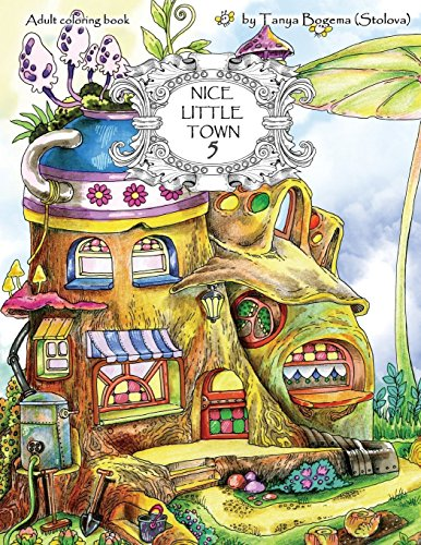 Nice Little Town: Adult Coloring Book (Stress Relieving Coloring Pages, Coloring Book for Relaxation): Volume 5 por Tatiana Bogema (Stolova)