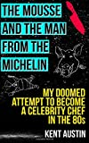 The Mousse and the Man from the Michelin: My doomed attempt to become a celebrity chef in the 80s