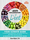 Anti-Inflammatory Diet: Your Ultimate Guide To Healing Inflammation, Alleviating Pain and Restoring Physical Health With 50 Delicious Anti-Inflammatory Recipes (2nd Updated Edition)