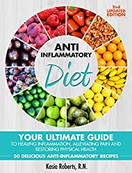 Anti-Inflammatory Diet: Your Ultimate Guide To Healing Inflammation, Alleviating Pain and Restoring Physical Health With 50 Delicious Anti-Inflammatory Recipes (2nd Updated Edition) (English Edition)