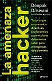 La amenaza hacker: Todo lo que empresarios, directivos, profesionales y particulares deberíamos saber para protegernos adecuadamente (Sin colección)