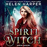 : Spirit Witch: The Lazy Girl's Guide to Magic, Book 3