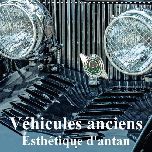 Vehicules Anciens Esthetique D'antan 2018: Details De Voitures Classiques Ayant Du Style, De L'elegance Et Du Charme. par Meyer Dieter