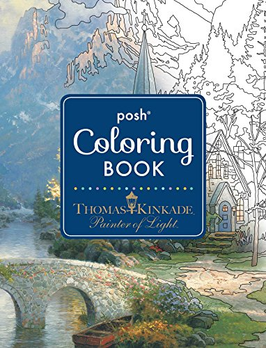 Posh Adult Coloring Book: Thomas Kinkade Designs for Inspiration & Relaxation (Posh Coloring Book, Band 14)