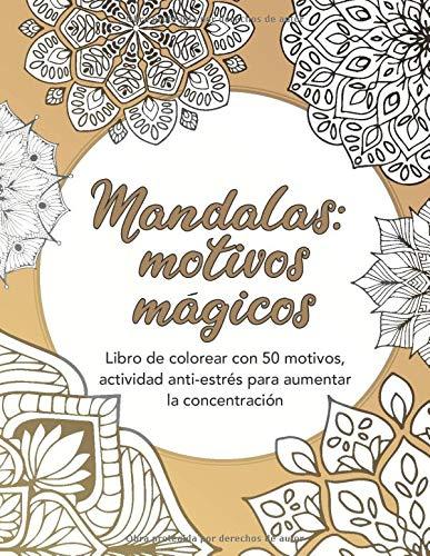 Mandalas: motivos mágicos - Libro de colorear con 50 motivos, actividad anti-estrés para aumentar la concentración: Dificultad media, libro de ... colorear adultos, Mandalas para colorear)