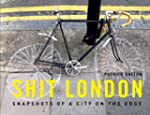 Shit London: Snapshots of a City on t...