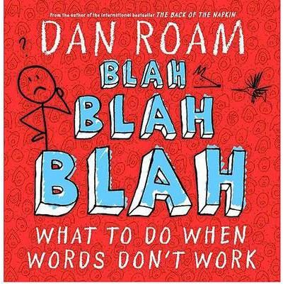 [(Blah, Blah, Blah: What to Do When Words Don't Work)] [Author: Dan Roam] published on (April, 2012)