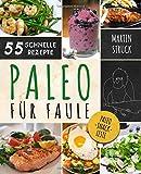 Paleo für Faule: Das Kochbuch für Berufstätige...