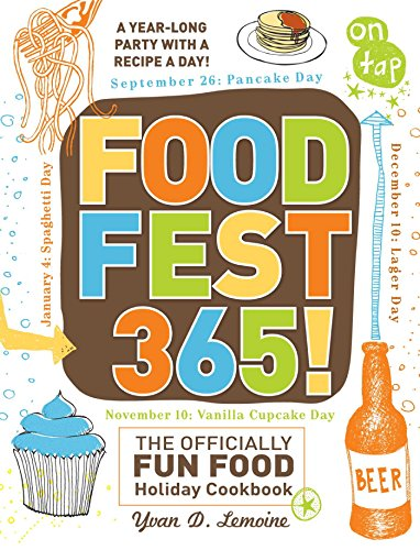 FoodFest 365!: The Officially Fun Food Holiday Cookbook (English Edition)