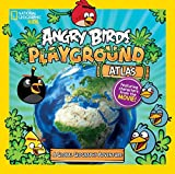 Angry Birds Playground: Atlas: A Global Geography Adventure (National Geographic Kids: Angry Birds Playground) by Elizabeth Carney (2016-04-05)